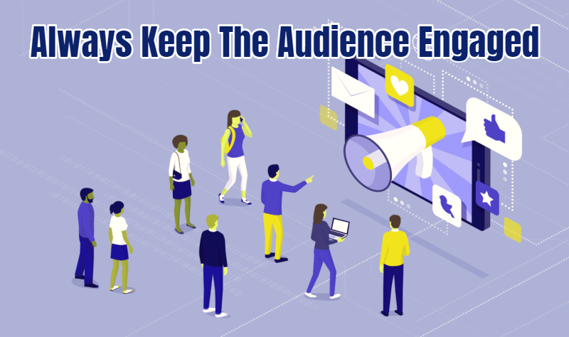 Always Keep The Audience Engaged