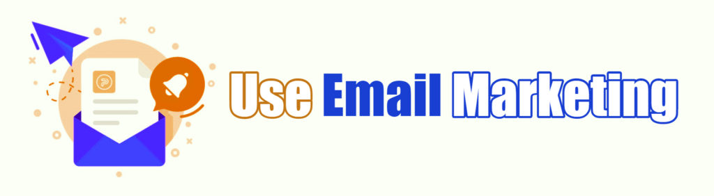 Use Email Marketing