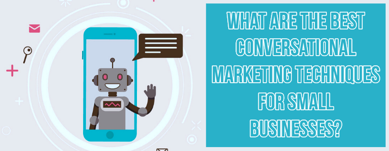 Conversational Marketing Techniques For Small Businesses