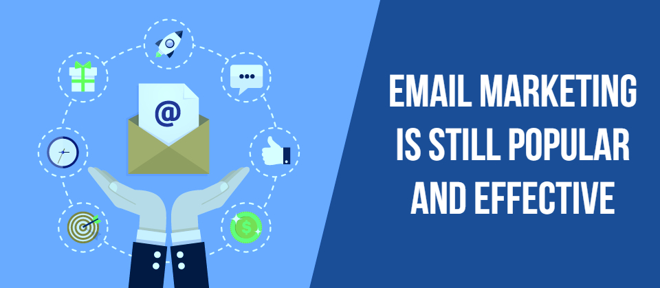 Email Marketing Is Still Popular And Effective