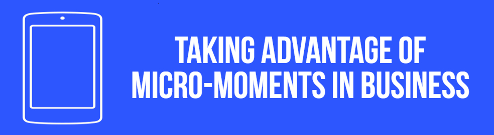 Taking Advantage Of Micro-Moments In Business