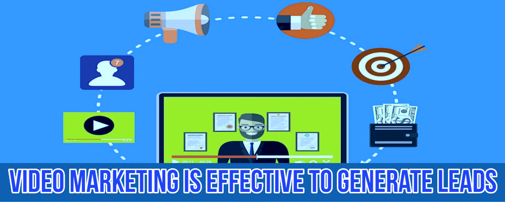 Video Marketing Is Effective To Generate Leads